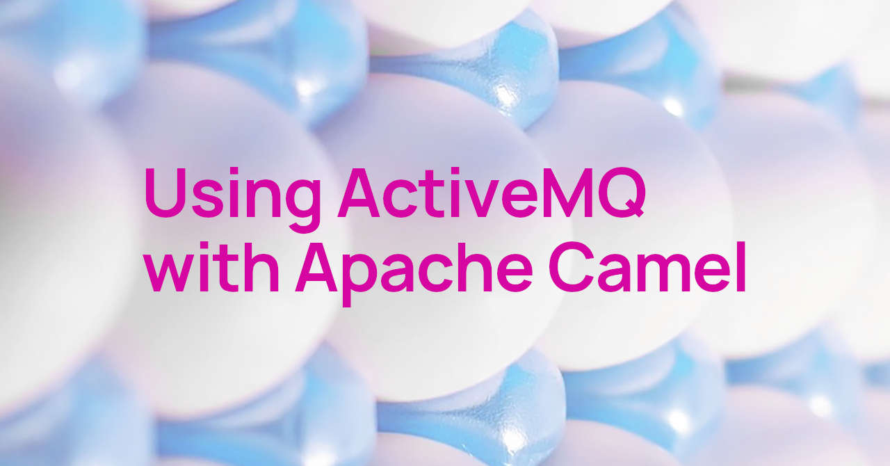 Using ActiveMQ with Apache Camel - with example