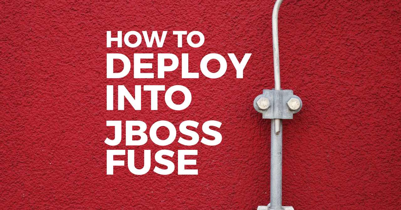 How to deploy an application into Red Hat Fuse
